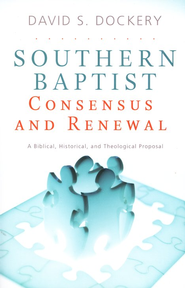 Southern Baptist Consensus and Renewal: A Biblical, Historical, and Theological Proposal  -     By: David S. Dockery