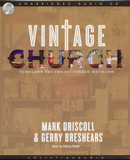 Vintage Church: Timeless Truths and Timely Methods - Unabridged Audiobook on CD  -              By: Mark Driscoll, Gerry Breshears