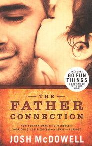 The Father Connection: How You Can Make the Difference in Your Child's Self-Esteem and Sense of Purpose  -              By: Josh McDowell