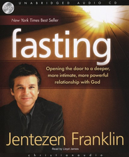 Fasting : Opening the door to a deeper, more intimate, more powerful relationship with God - Unabridged Audiobook on CD  -     By: Jentezen Franklin