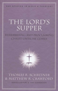 The Lord's Supper: Remembering and Proclaiming Christ Until He Comes  -     Edited By: Thomas R. Schreiner, Matthew R. Crawford     By: Edited by Thomas R. Schreiner & Matthew R. Crawford