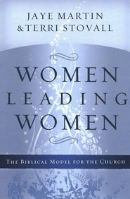 Women Leading Women: The Biblical Model for the Church  -     By: Jaye Martin, Terri Stovall
