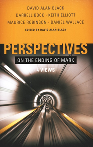 Perspectives on the Ending of Mark: 4 Views   -     By: David Alan Black, Maurice Robinson, Darrell Bock