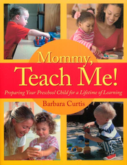 Mommy, Teach Me: Preparing Your Preschool Child for a Lifetime of Learning  -     By: Barbara Curtis