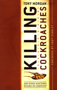 Killing Cockroaches: And Other Scattered Musings on Leadership  -     By: Tony Morgan