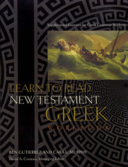 Learn to Read New Testament Greek Workbook: Supplemental Exercises for Greek Grammar Students  -              By: David Croteau, Ben Gutierrez, Cara L. Murphy