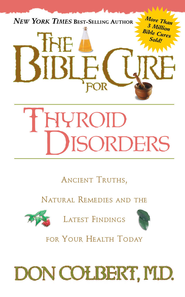 The Bible Cure for Thyroid Disorders: Ancient Truths, Natural Remedies and the Latest Findings for Your Health Today - eBook  -     By: Don Colbert M.D.
