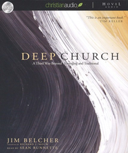 Deep Church: A Third Way Beyond Emerging and Traditional - Unabridged Audiobook on CD  -     By: Jim Belcher