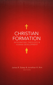 Christian Formation: Integrating Theology & Human Development  -     By: James R. Estep, Jonathan H. Kim