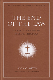 The End of the Law: Mosaic Covenant in Pauline Theology  -     By: Jason Meyer