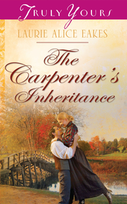 The Carpenter's Inheritance - eBook  -     By: Laurie Alice Eakes