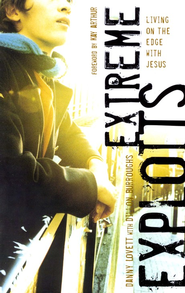 Extreme Exploits: Living on the Edge with Jesus  -     By: Danny Lovett, Dillon Burroughs