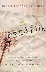 Breathe: Finding Freedom to Thrive in Relationships After Childhood Sexual Abuse  -     By: Nicole Braddock Bromley