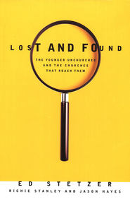 Lost and Found: The Younger Unchurched and the Churches That Reach Them  -              By: Ed Stetzer, Richie Stanley, Jason Hayes