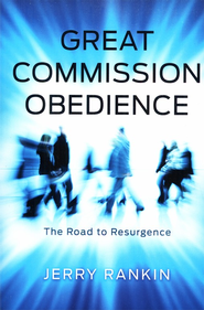 Great Commission Obedience: The Road to Resurgence  -     By: Jerry Rankin