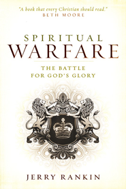 Spiritual Warfare: The Battle for God's Glory  -     By: Jerry Rankin