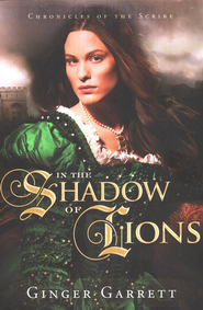 In the Shadow of Lions, Chronicles of the Scribe Series #1   -     By: Ginger Garrett