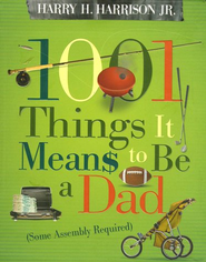 1001 Things it Means to Be a Dad: (Some Assembly Required) - eBook  -     By: Harry H. Harrison Jr.