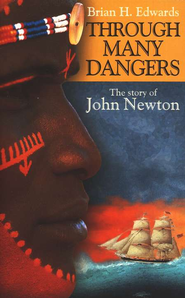 Through Many Dangers: The Story of John Newton  -     By: Brian H. Edwards