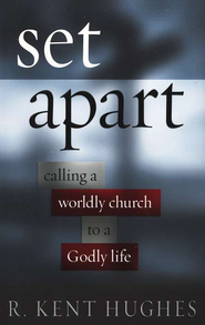 Set Apart: Calling a Worldly Church to a Godly Life   -     By: R. Kent Hughes