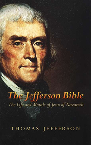 The Jefferson Bible: The Life and Morals of Jesus of  Nazareth  -     By: Thomas Jefferson