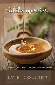Little Mercies: Celebrating God's Everyday Grace and Goodness  -     By: Lynn Coulter