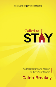 Called to Stay: An Uncompromising Mission to Save Your Church - eBook  -     By: Caleb Jennings Breakey