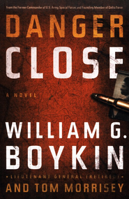 Danger Close    -     By: William G. Boykin, Tom Morrisey