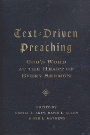Text-Driven Preaching: God's Word at the Heart of Every Sermon  -     By: Daniel L. Akin, David L. Allen, Ned L. Mathews