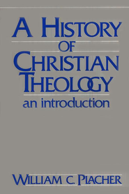 A History of Christian Theology   -     By: William C. Placher