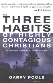 The Three Habits of Highly Contagious Christians: A Discussion Guide for Small Groups   -     By: Garry Poole