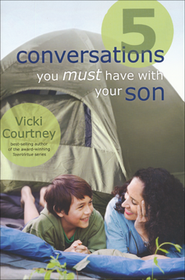5 Conversations You Must Have with Your Son  -              By: Vicki Courtney