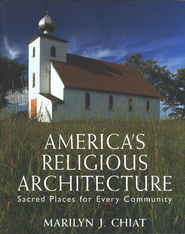 America's Religious Architecture: Sacred Places for   Every Community  -     By: Marilyn J. Chiat