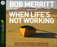 When Life's Not Working: 7 Simple Choices for a Better Tomorrow - Unabridged audiobook on CD  -     By: Bob Merritt