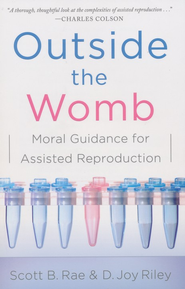 Outside the Womb: Moral Guidance for Assisted Reproduction  -     By: Scott Rae, D. Joy Riley