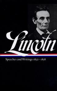 Lincoln: Speeches and Writings: 1832 - 1858  -     By: Abraham Lincoln