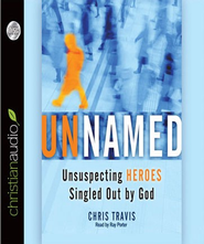 Unnamed: Unsuspecting Heroes Singled Out by God Unabridged Audiobook on CD  -     By: Chris Travis