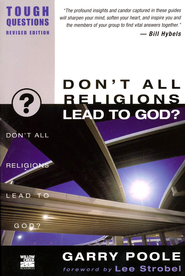 Don't All Religions Lead to God? Tough Questions, Revised  -     By: Garry Poole