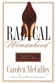 Radical Womanhood: Feminine Faith in a Feminist World  -     By: Carolyn McCulley