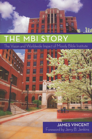 The MBI Story: The Vision and Worldwide Impact of the   Moody Bible Institute  -     By: Jim Vincent