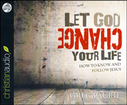 Let God Change Your Life: How to Know and Follow Jesus Unabridged Audiobook on CD  -     By: Greg Laurie