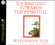 Journeying Towards the Spiritual: A Digest of The Spiritual Man Unabridged Audiobook on CD  -     By: Watchman Nee