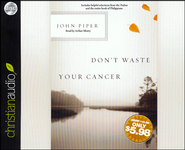Don't Waste Your Cancer Unabridged Audiobook on CD  -              Narrated By: Arthur Morey                   By: John Piper
