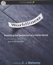 Worldliness: Resisting the Seduction of a Fallen World Unabridged Audiobook on CD  -     Narrated By: Sean Runnette     By: C.J. Mahaney