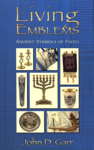 Living Emblems: Ancient Symbols of Faith  -     By: John Garr
