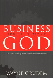Business for the Glory of God  -              By: Wayne Grudem