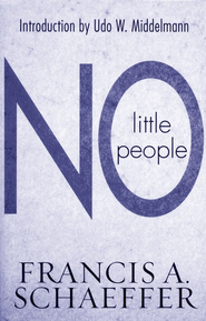 No Little People  -     By: Francis A. Schaeffer