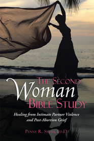 The Second Woman Bible Study: Healing from Intimate Partner Violence and Post-Abortion Grief - eBook  -     By: Penny R. Smith