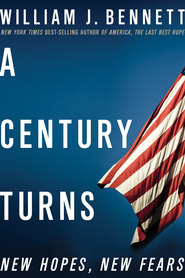 A Century Turns: New Hopes, New Fears - eBook  -     By: William Bennett