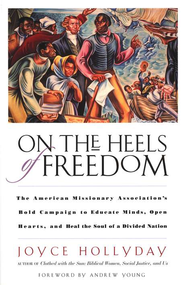 On the Heels of Freedom: The American Missionary Association's Bold Campaign to Educate Minds, Open Hearts, and Heal...  -     By: Joyce Hollyday